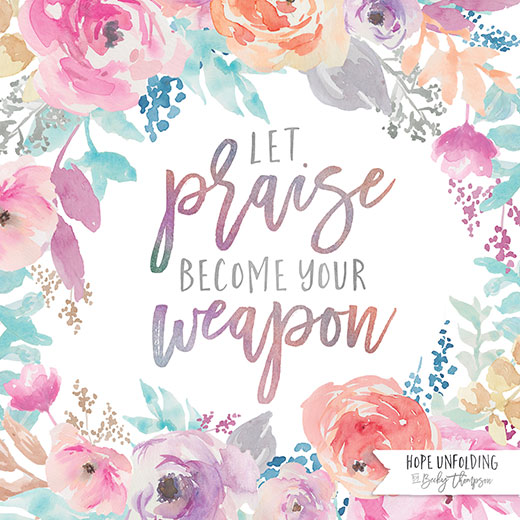 Let praise become your weapon