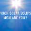 What Type of Solar Eclipse Mom Are You?