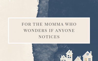 For the Momma Who Wonders if Anyone Notices