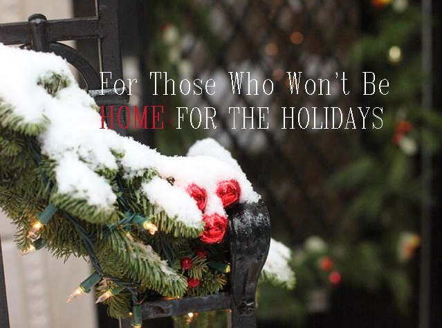 For Those Who Won't Be Home For The Holidays