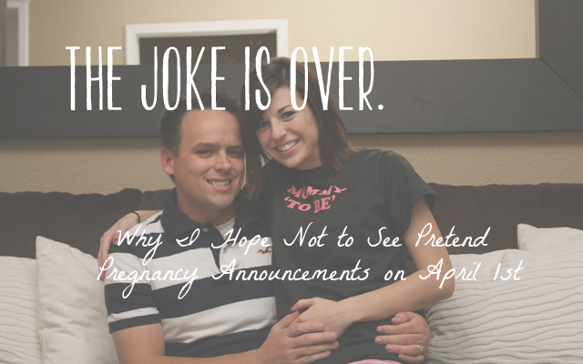 The Joke is Over – Why I Hope Not to See Pretend Pregnancy Announcements on April 1st
